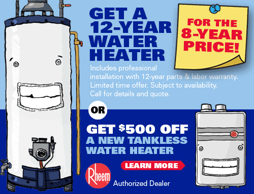 Get a 12 Year Water Heater for the 8 Year Price or Get $500 of a New Tankless Water Heater